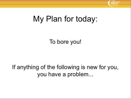 My Plan for today: To bore you